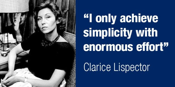 I only achieve simplicity with enormous effort - Clarice Lispector