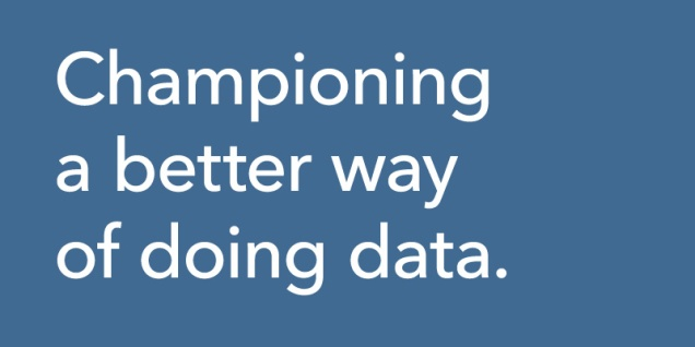 Blue background with white text that says 'championing a better way of doing data.'