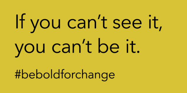 yellow background and black text. text says: 'If you can't see it, you can't be it.' Followed by #beboldforchange